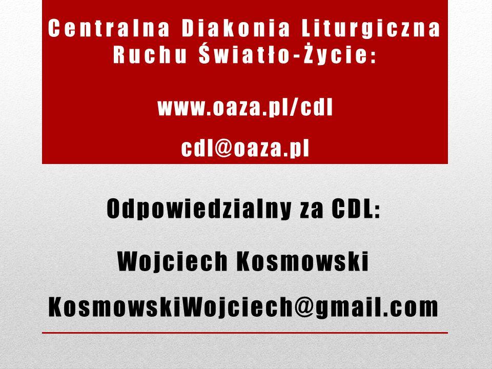 Centralna Diakonia Liturgiczna Ruchu Światło-Życie: www.oaza.pl/cdl cdl@oaza.pl Odpowiedzialny za CDL: Wojciech Kosmowski KosmowskiWojciech@gmail.com