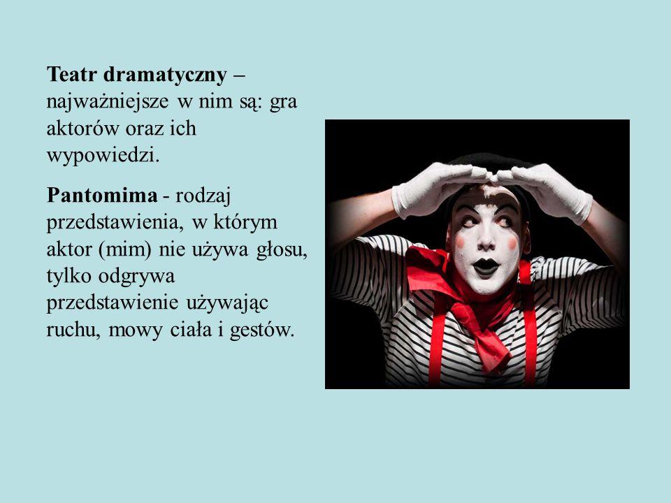Teatr dramatyczny – najważniejsze w nim są: gra aktorów oraz ich wypowiedzi. Pantomima - rodzaj przedstawienia, w którym aktor (mim) nie używa głosu,