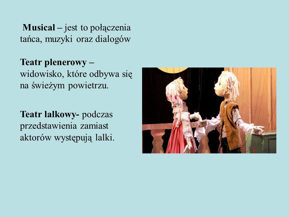 Musical – jest to połączenia tańca, muzyki oraz dialogów Teatr plenerowy – widowisko, które odbywa się na świeżym powietrzu. Teatr lalkowy- podczas pr