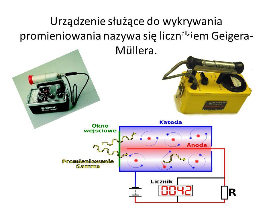 Urządzenie służące do wykrywania promieniowania nazywa się licznikiem Geigera- Müllera.