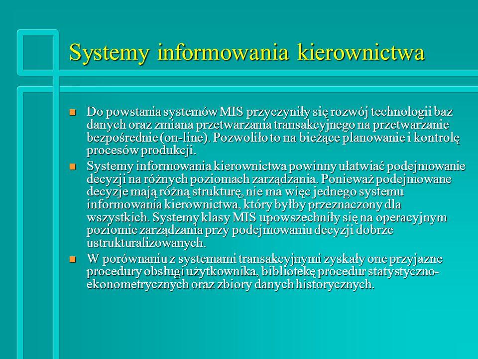 Systemy informowania kierownictwa n Do powstania systemów MIS przyczyniły się rozwój technologii baz danych oraz zmiana przetwarzania transakcyjnego na przetwarzanie bezpośrednie (on-line).