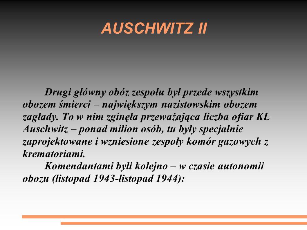 AUSCHWITZ II Drugi główny obóz zespołu był przede wszystkim obozem śmierci – największym nazistowskim obozem zagłady. To w nim zginęła przeważająca li