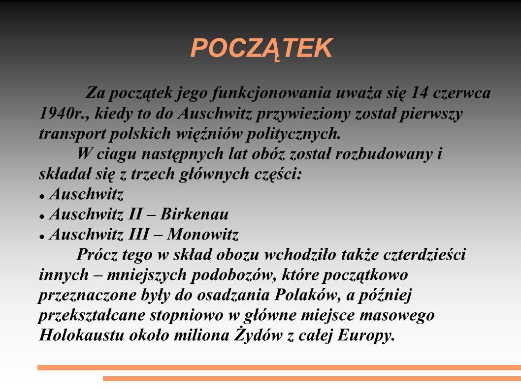 POCZĄTEK Za początek jego funkcjonowania uważa się 14 czerwca 1940r., kiedy to do Auschwitz przywieziony został pierwszy transport polskich więźniów p