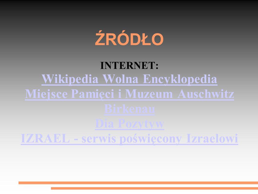 ŹRÓDŁO INTERNET: Wikipedia Wolna Encyklopedia Miejsce Pamięci i Muzeum Auschwitz Birkenau Dia Pozytyw IZRAEL - serwis poświęcony Izraelowi