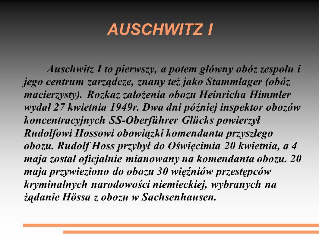 AUSCHWITZ I Auschwitz I to pierwszy, a potem główny obóz zespołu i jego centrum zarządcze, znany też jako Stammlager (obóz macierzysty). Rozkaz założe