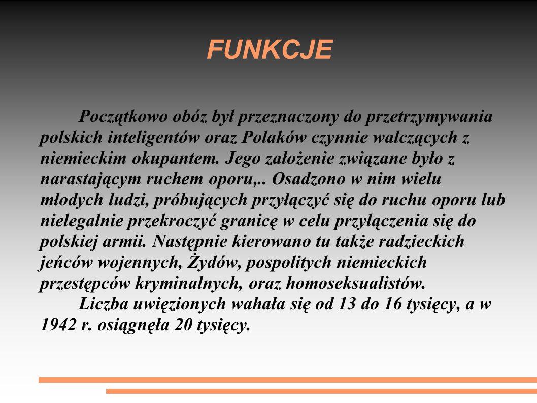 FUNKCJE Początkowo obóz był przeznaczony do przetrzymywania polskich inteligentów oraz Polaków czynnie walczących z niemieckim okupantem. Jego założen