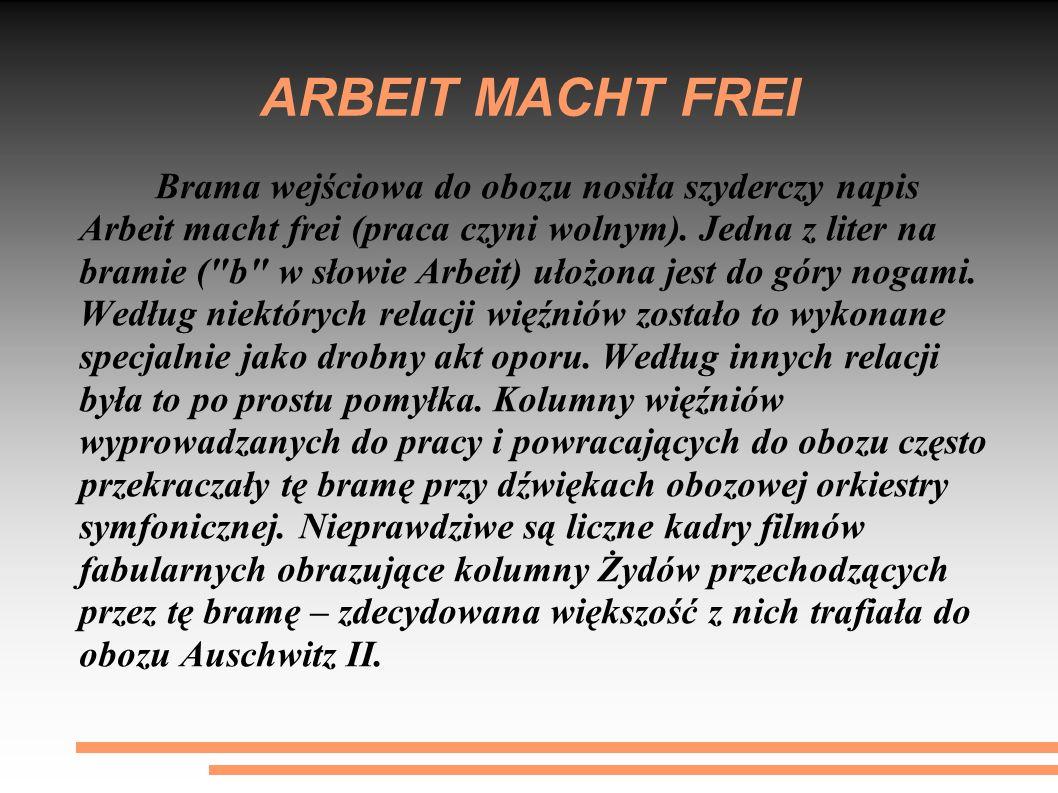 ARBEIT MACHT FREI Brama wejściowa do obozu nosiła szyderczy napis Arbeit macht frei (praca czyni wolnym).