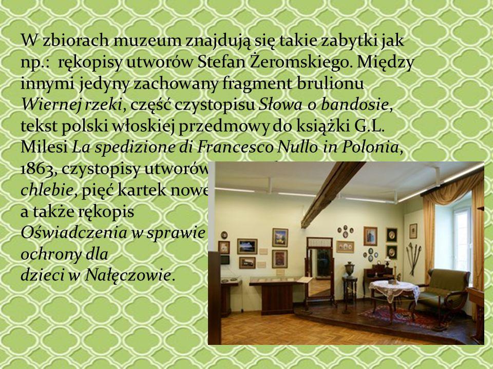 W zbiorach muzeum znajdują się takie zabytki jak np.: rękopisy utworów Stefan Żeromskiego. Między innymi jedyny zachowany fragment brulionu Wiernej rz