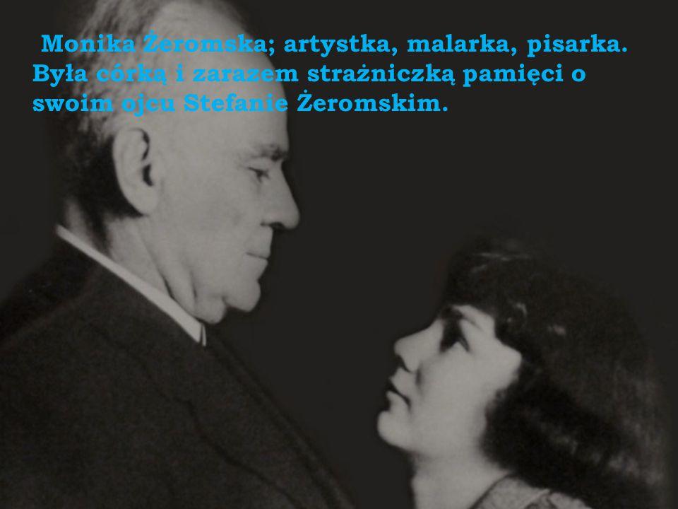 Monika Żeromska; artystka, malarka, pisarka. Była córką i zarazem strażniczką pamięci o swoim ojcu Stefanie Żeromskim.