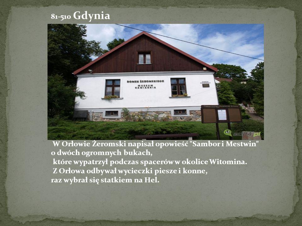 81-510 Gdynia W tym domu Żeromski spędził rodzinne wakacje w 1920 r. W Orłowie Żeromski napisał opowieść