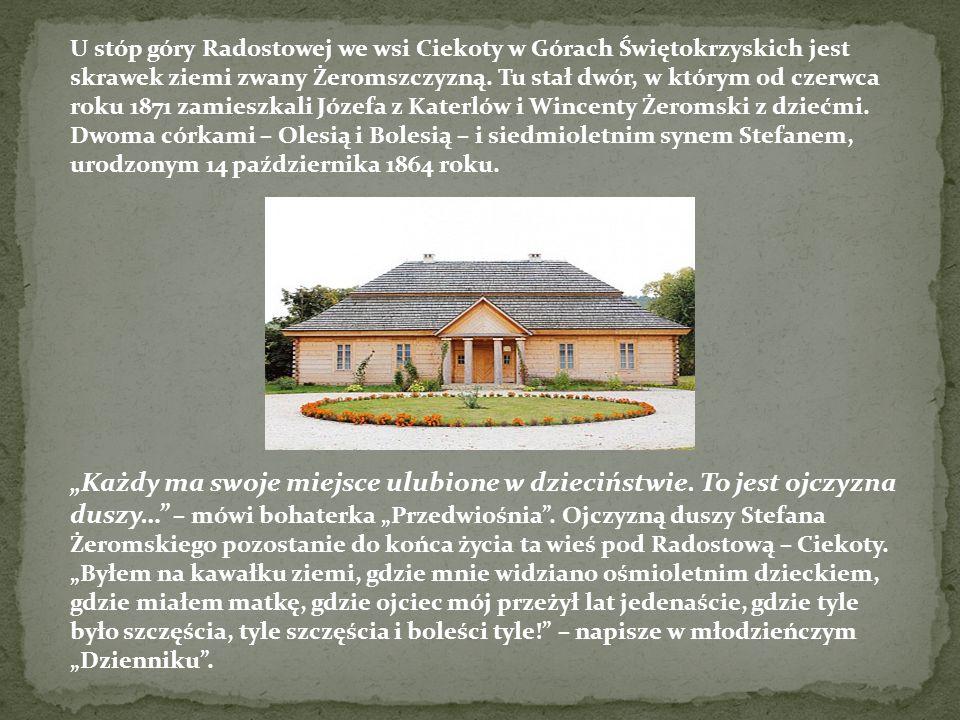 U stóp góry Radostowej we wsi Ciekoty w Górach Świętokrzyskich jest skrawek ziemi zwany Żeromszczyzną. Tu stał dwór, w którym od czerwca roku 1871 zam