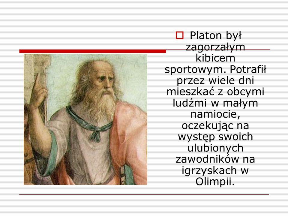  Platon był zagorzałym kibicem sportowym. Potrafił przez wiele dni mieszkać z obcymi ludźmi w małym namiocie, oczekując na występ swoich ulubionych z
