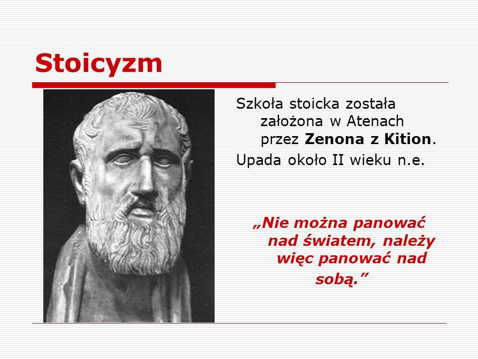 """Stoicyzm Szkoła stoicka została założona w Atenach przez Zenona z Kition. Upada około II wieku n.e. """"Nie można panować nad światem, należy więc panowa"""