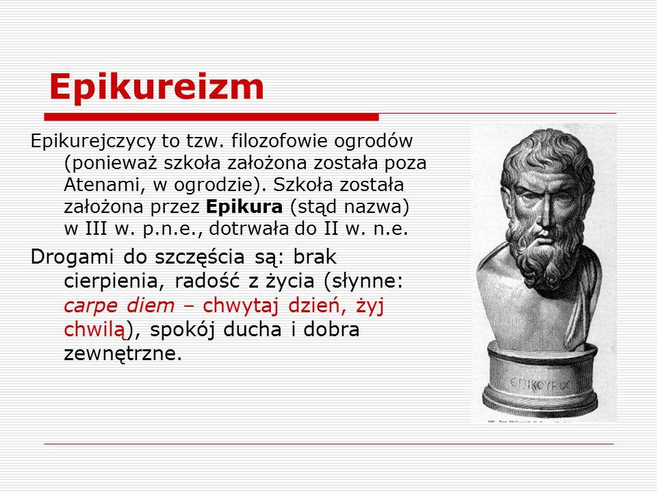 Epikureizm Epikurejczycy to tzw. filozofowie ogrodów (ponieważ szkoła założona została poza Atenami, w ogrodzie). Szkoła została założona przez Epikur