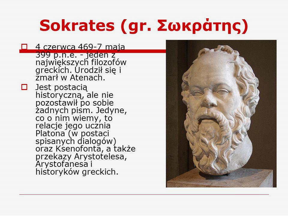 Sokrates (gr. Σωκράτης)  4 czerwca 469-7 maja 399 p.n.e. - jeden z największych filozofów greckich. Urodził się i zmarł w Atenach.  Jest postacią hi
