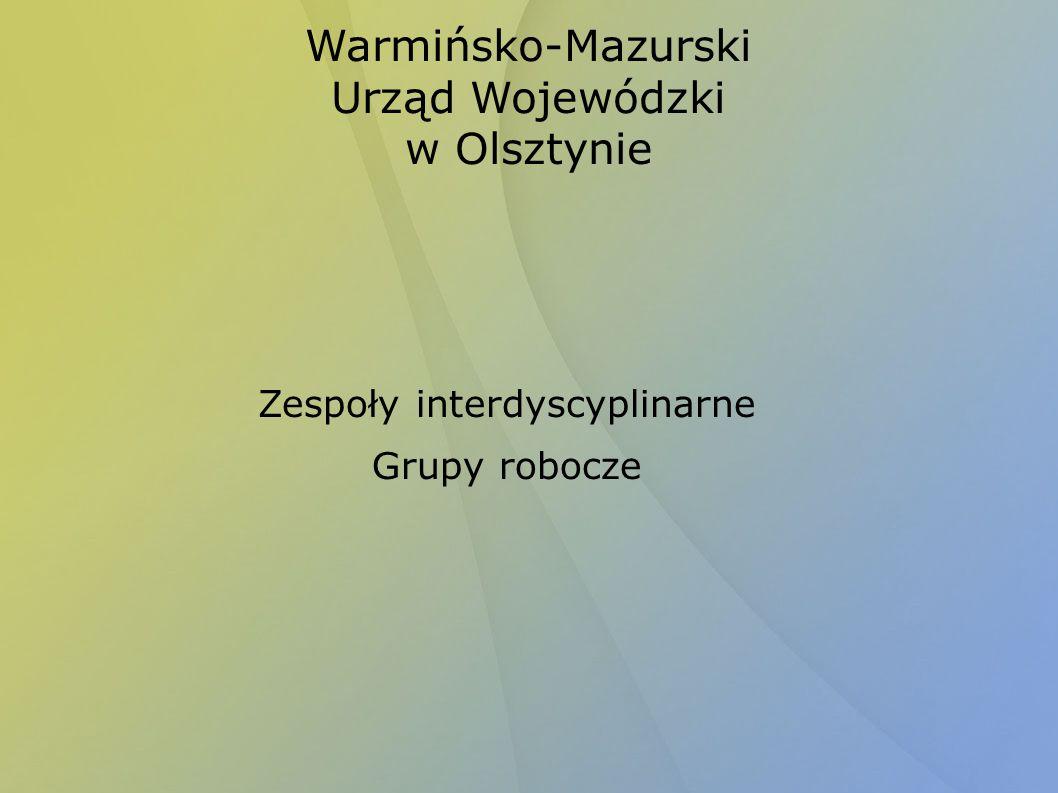Zespoły interdyscyplinarne Grupy robocze Warmińsko-Mazurski Urząd Wojewódzki w Olsztynie