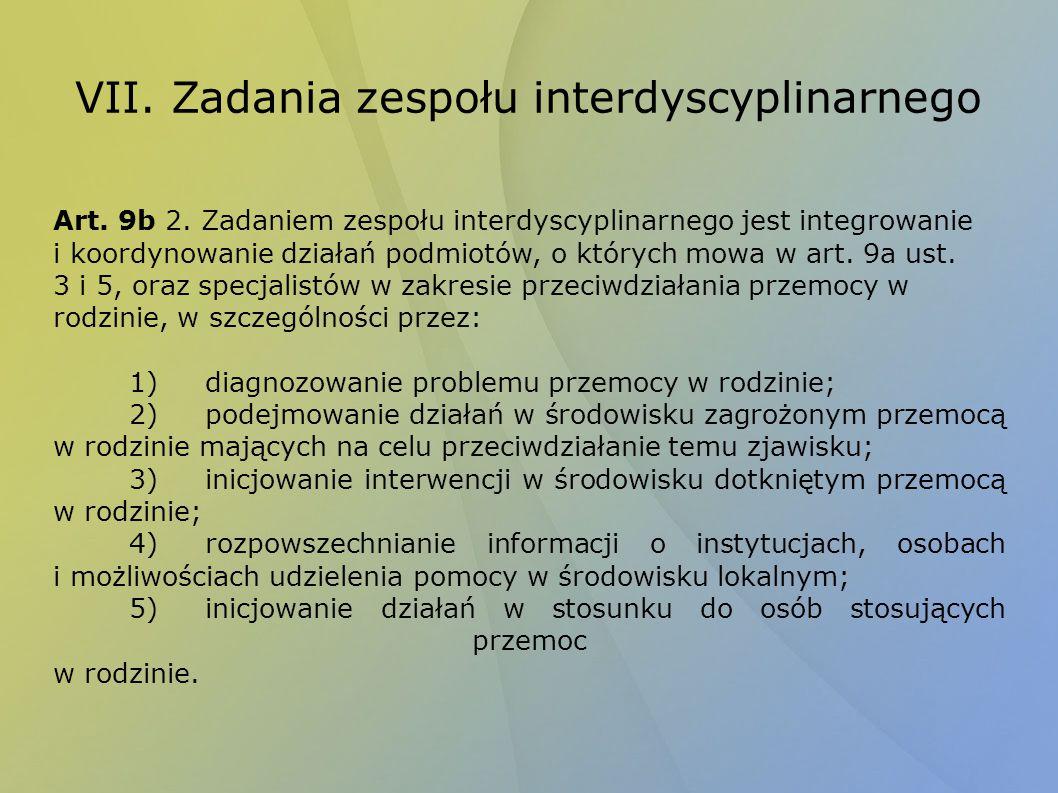VII. Zadania zespołu interdyscyplinarnego Art. 9b 2. Zadaniem zespołu interdyscyplinarnego jest integrowanie i koordynowanie działań podmiotów, o któr