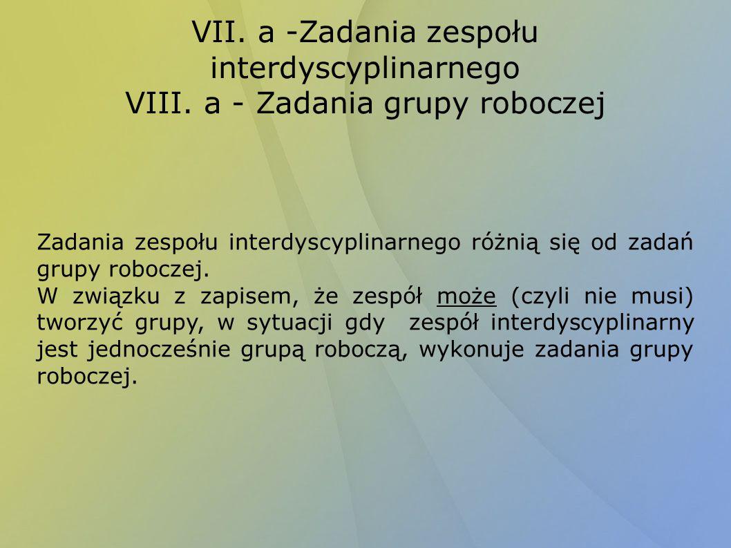 VII. a -Zadania zespołu interdyscyplinarnego VIII. a - Zadania grupy roboczej Zadania zespołu interdyscyplinarnego różnią się od zadań grupy roboczej.