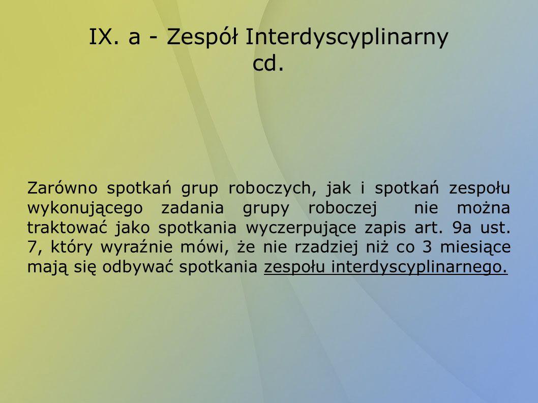 IX. a - Zespół Interdyscyplinarny cd. Zarówno spotkań grup roboczych, jak i spotkań zespołu wykonującego zadania grupy roboczej nie można traktować ja