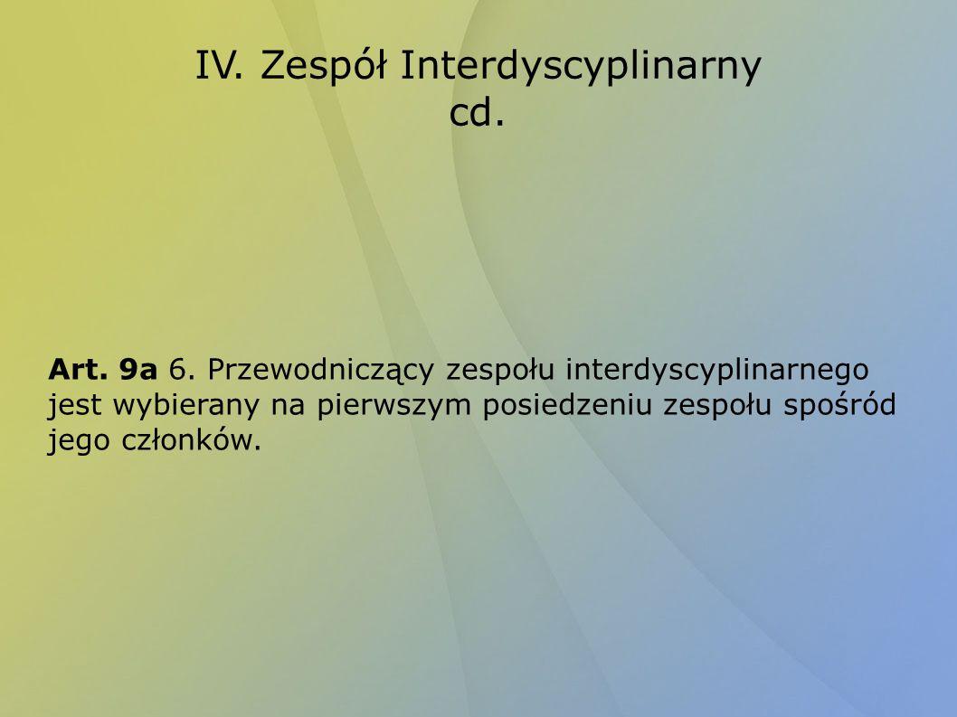 IV. Zespół Interdyscyplinarny cd. Art. 9a 6. Przewodniczący zespołu interdyscyplinarnego jest wybierany na pierwszym posiedzeniu zespołu spośród jego