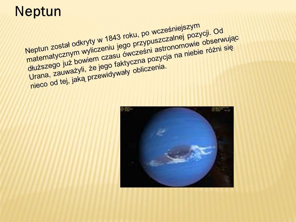 Neptun Neptun został odkryty w 1843 roku, po wcześniejszym matematycznym wyliczeniu jego przypuszczalnej pozycji. Od dłuższego już bowiem czasu ówcześ
