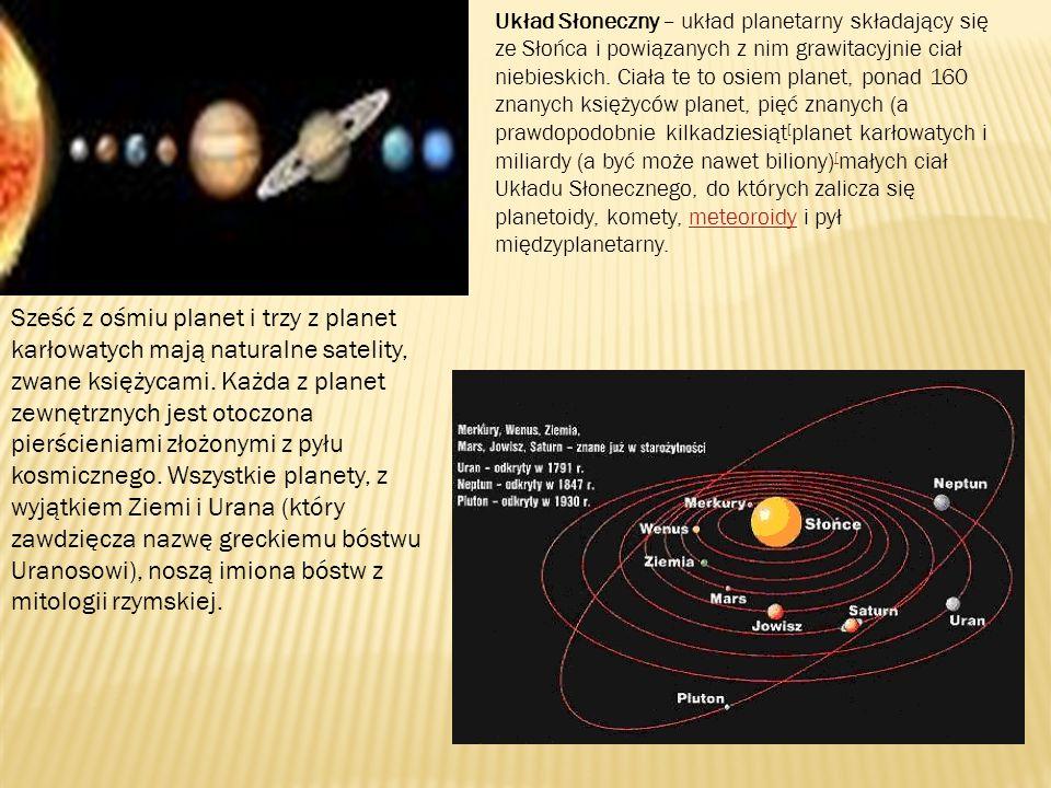 Układ Słoneczny – układ planetarny składający się ze Słońca i powiązanych z nim grawitacyjnie ciał niebieskich. Ciała te to osiem planet, ponad 160 zn