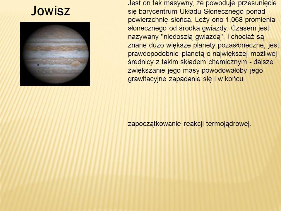 Jowisz Masa Jowisza jest 2,5 razy większa od całkowitej masy wszystkich pozostałych planet.