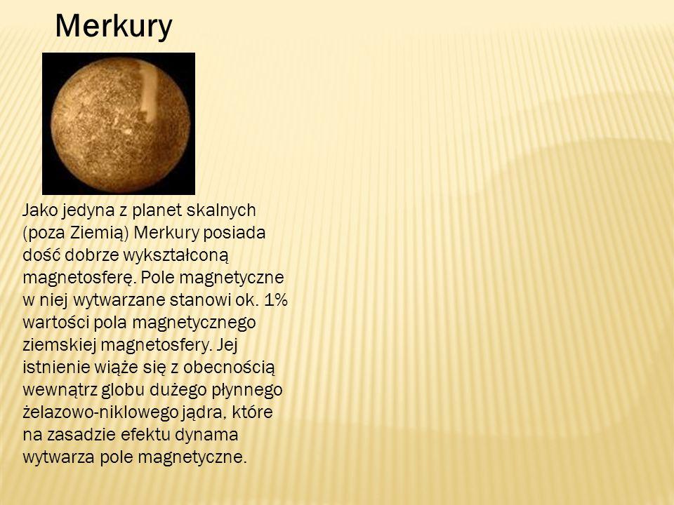 Merkury Jako jedyna z planet skalnych (poza Ziemią) Merkury posiada dość dobrze wykształconą magnetosferę. Pole magnetyczne w niej wytwarzane stanowi