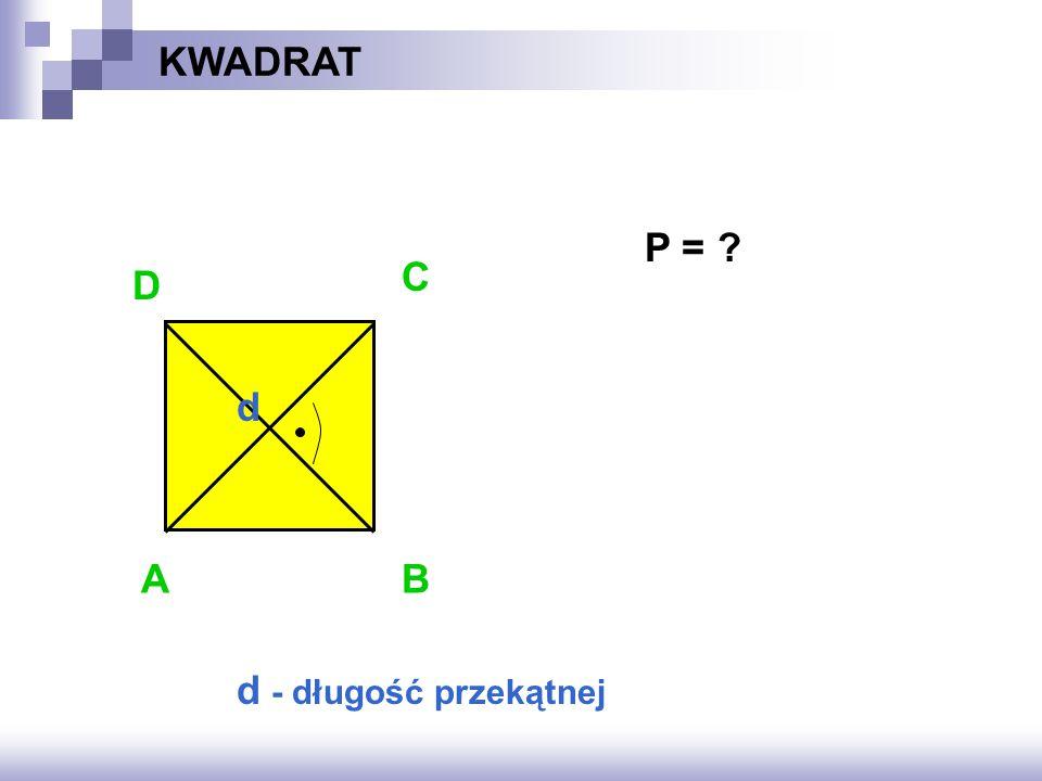 KWADRAT AB D C d d - długość przekątnej P = ?