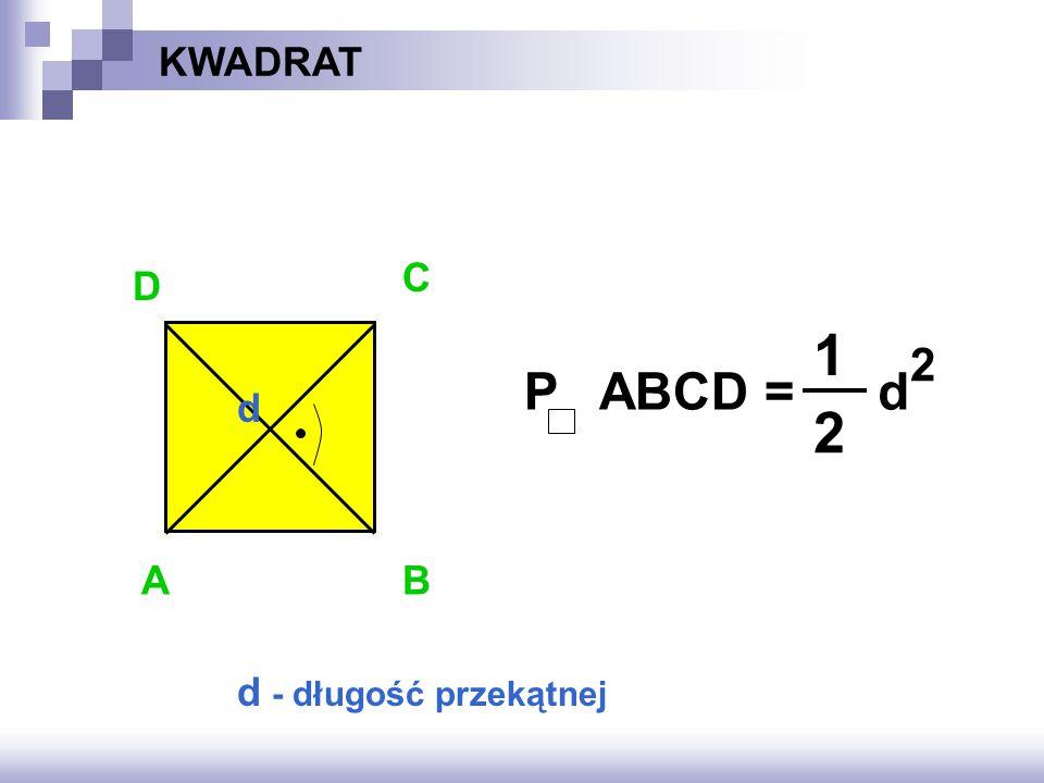 KWADRAT AB D C d d - długość przekątnej 1 2 P ABCD =d 2