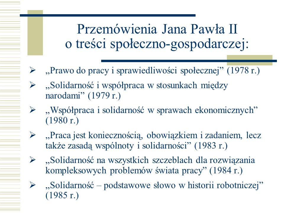 """Przemówienia Jana Pawła II o treści społeczno-gospodarczej:  """"Prawo do pracy i sprawiedliwości społecznej"""" (1978 r.)  """"Solidarność i współpraca w st"""