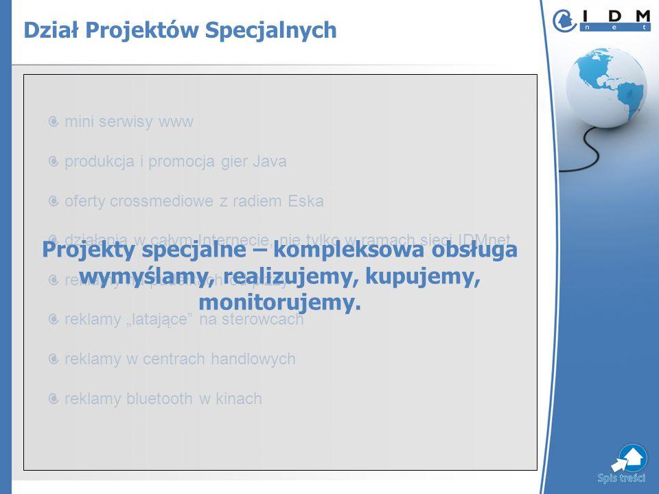 """mini serwisy www produkcja i promocja gier Java oferty crossmediowe z radiem Eska działania w całym Internecie, nie tylko w ramach sieci IDMnet reklamy na pudełkach od pizzy reklamy """"latające na sterowcach reklamy w centrach handlowych reklamy bluetooth w kinach Dział Projektów Specjalnych Projekty specjalne – kompleksowa obsługa wymyślamy, realizujemy, kupujemy, monitorujemy."""