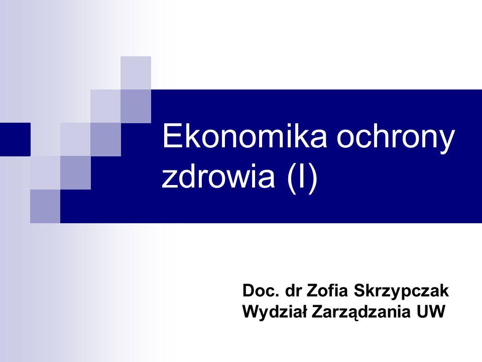 Ekonomika ochrony zdrowia (I) Doc. dr Zofia Skrzypczak Wydział Zarządzania UW
