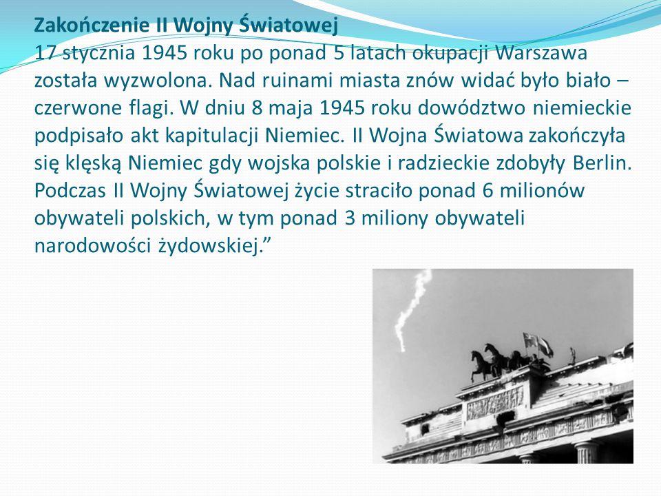 Zakończenie II Wojny Światowej 17 stycznia 1945 roku po ponad 5 latach okupacji Warszawa została wyzwolona. Nad ruinami miasta znów widać było biało –