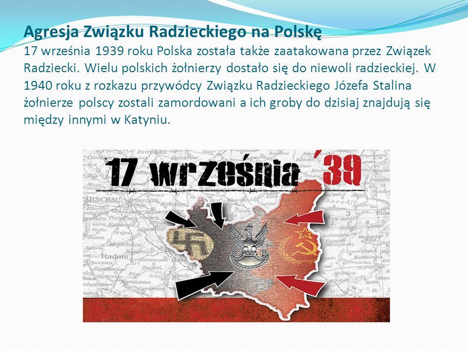 Agresja Związku Radzieckiego na Polskę 17 września 1939 roku Polska została także zaatakowana przez Związek Radziecki. Wielu polskich żołnierzy dostał