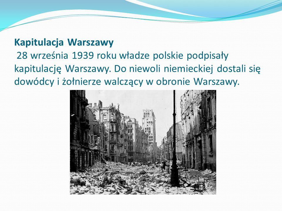 Kapitulacja Warszawy 28 września 1939 roku władze polskie podpisały kapitulację Warszawy. Do niewoli niemieckiej dostali się dowódcy i żołnierze walcz