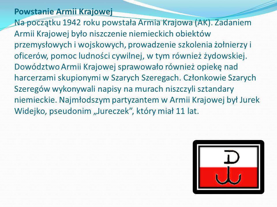 Powstanie Armii Krajowej Na początku 1942 roku powstała Armia Krajowa (AK). Zadaniem Armii Krajowej było niszczenie niemieckich obiektów przemysłowych