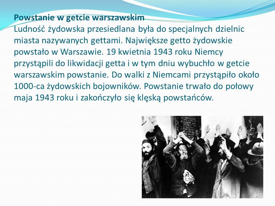 Powstanie w getcie warszawskim Ludność żydowska przesiedlana była do specjalnych dzielnic miasta nazywanych gettami. Największe getto żydowskie powsta