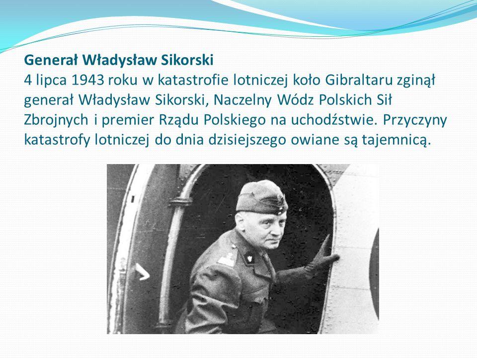 Generał Władysław Sikorski 4 lipca 1943 roku w katastrofie lotniczej koło Gibraltaru zginął generał Władysław Sikorski, Naczelny Wódz Polskich Sił Zbr