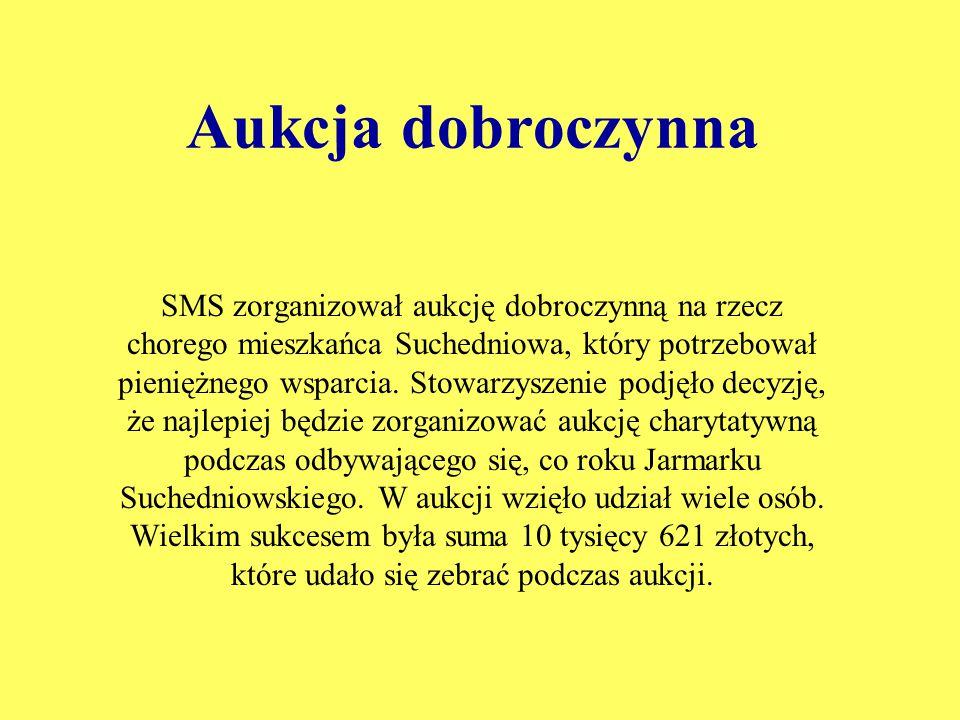 Aukcja dobroczynna SMS zorganizował aukcję dobroczynną na rzecz chorego mieszkańca Suchedniowa, który potrzebował pieniężnego wsparcia. Stowarzyszenie