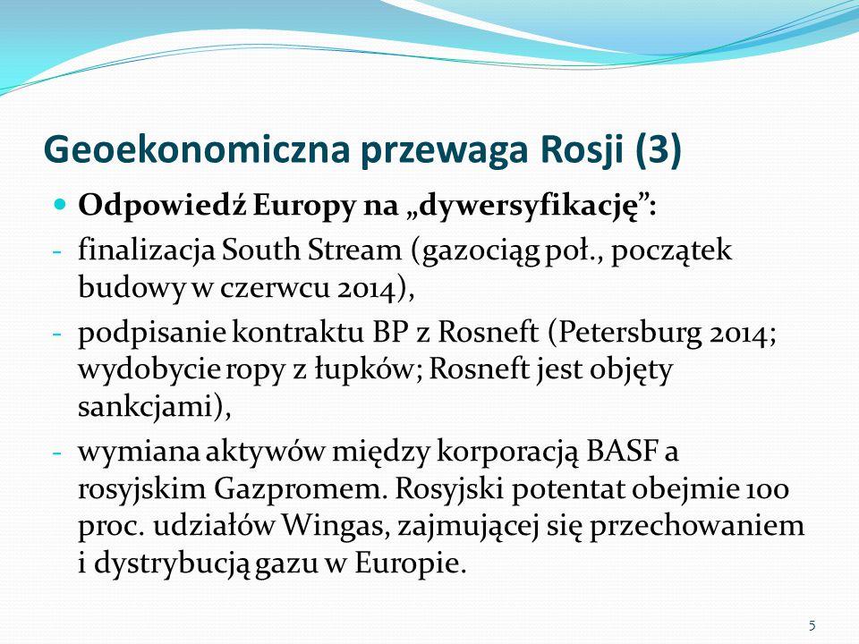 """Geoekonomiczna przewaga Rosji (3) Odpowiedź Europy na """"dywersyfikację : - finalizacja South Stream (gazociąg poł., początek budowy w czerwcu 2014), - podpisanie kontraktu BP z Rosneft (Petersburg 2014; wydobycie ropy z łupków; Rosneft jest objęty sankcjami), - wymiana aktywów między korporacją BASF a rosyjskim Gazpromem."""