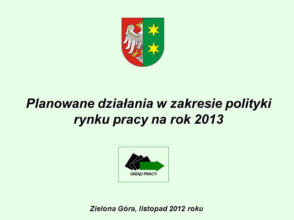 Planowane działania w zakresie polityki rynku pracy na rok 2013 Zielona Góra, listopad 2012 roku