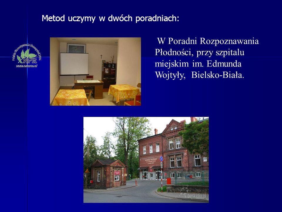 W Poradni Rozpoznawania Płodności, przy szpitalu miejskim im. Edmunda Wojtyły, Bielsko-Biała. Metod uczymy w dwóch poradniach: