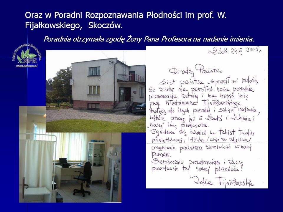 Oraz w Poradni Rozpoznawania Płodności im prof. W. Fijałkowskiego, Skoczów. Poradnia otrzymała zgodę Żony Pana Profesora na nadanie imienia.