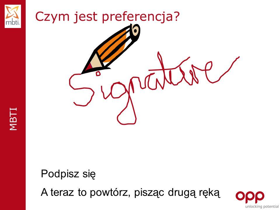 MBTI Czym jest preferencja? Podpisz się A teraz to powtórz, pisząc drugą ręką