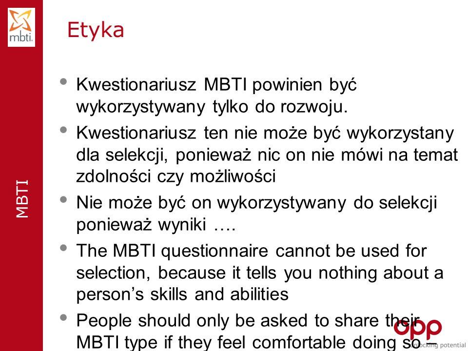 MBTI Etyka Kwestionariusz MBTI powinien być wykorzystywany tylko do rozwoju.
