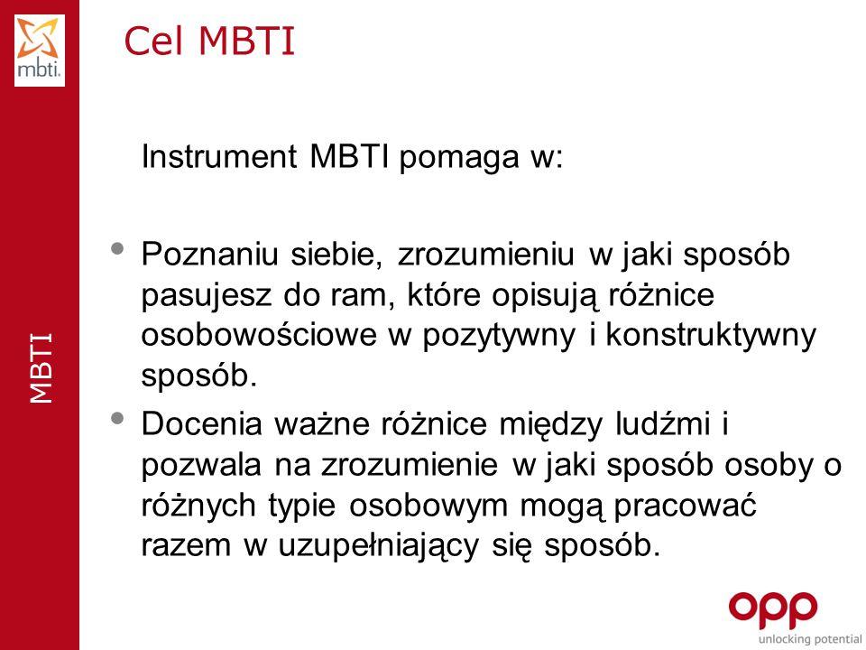 MBTI Instrument MBTI pomaga w: Poznaniu siebie, zrozumieniu w jaki sposób pasujesz do ram, które opisują różnice osobowościowe w pozytywny i konstruktywny sposób.