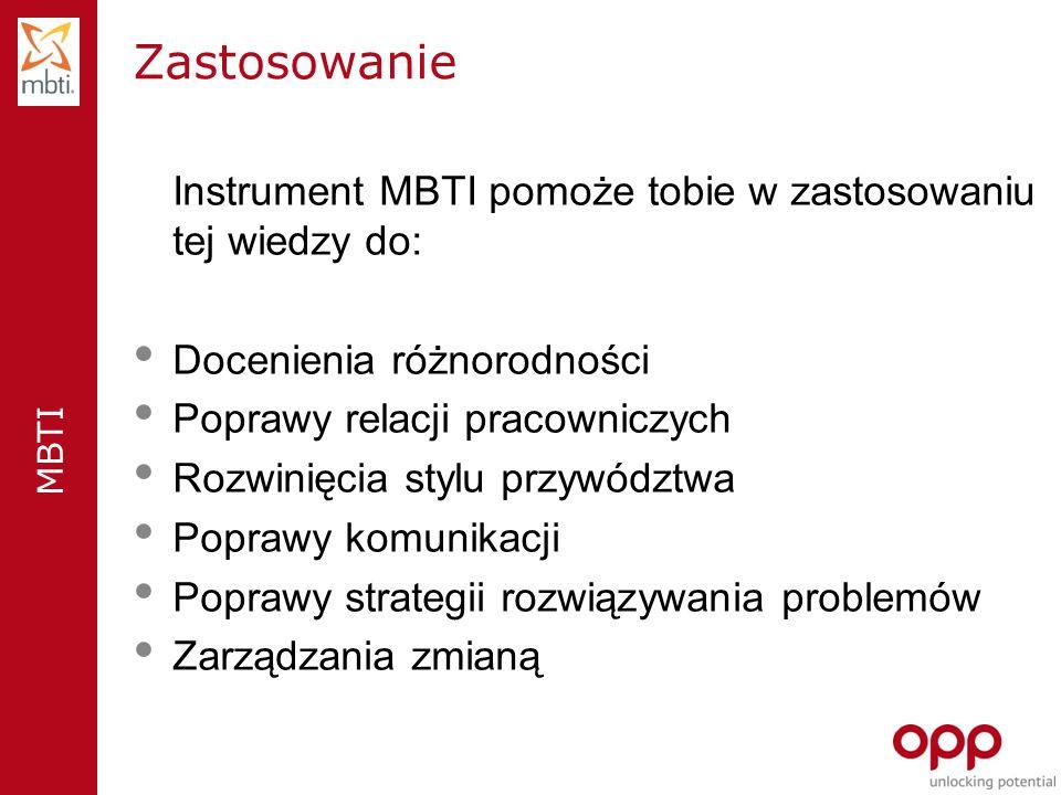 MBTI Zastosowanie Instrument MBTI pomoże tobie w zastosowaniu tej wiedzy do: Docenienia różnorodności Poprawy relacji pracowniczych Rozwinięcia stylu przywództwa Poprawy komunikacji Poprawy strategii rozwiązywania problemów Zarządzania zmianą