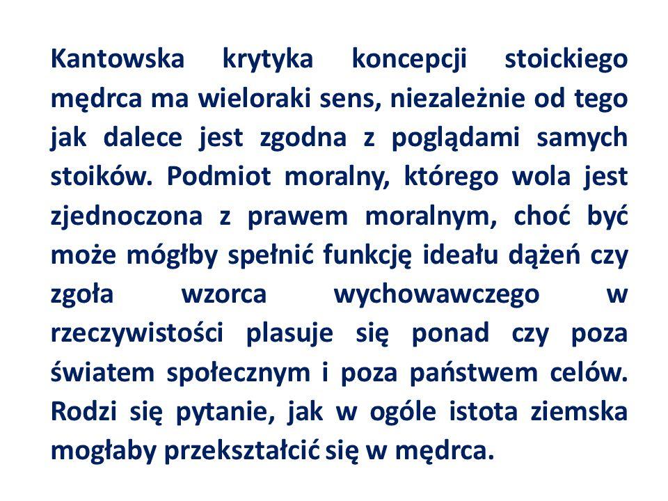 Kantowska krytyka koncepcji stoickiego mędrca ma wieloraki sens, niezależnie od tego jak dalece jest zgodna z poglądami samych stoików.