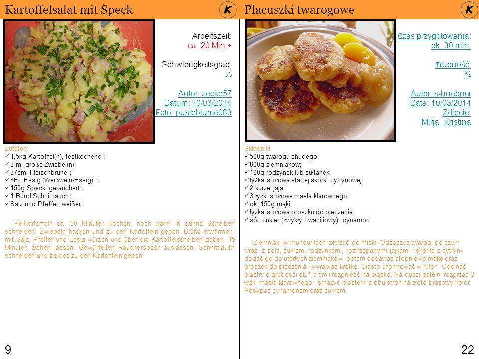 922 Kartoffelsalat mit Speck Arbeitszeit: ca. 20 Min.+ Schwierigkeitsgrad: ⅓ Autor: zecke57 Datum: 10/03/2014 Foto: pusteblume083 Zutaten: 1,5kg Karto